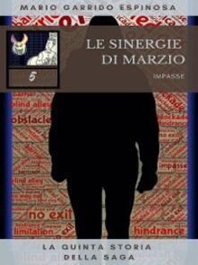 Le sinergie di Marzio--Impasse--La quinta storia della saga - Mario Garrido Espinosa - ebook