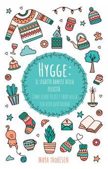 Hygge: il segreto danese della felicita. Come essere felice e sano nella tua vita quotidiana - Maya Thoresen - ebook