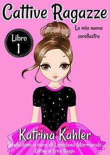 Cattive Ragazze - Libro 1: La Mia Nuova Sorellastra - Charlotte Birch,Katrina Kahler - ebook