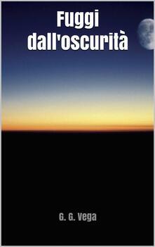 Fuggi Dall'oscurità - Guido Galeano Vega - ebook