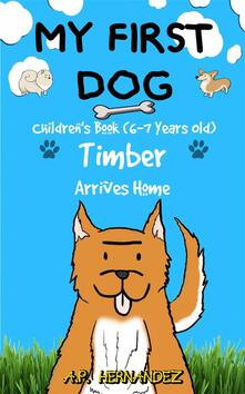 My First Dog: Children's Book (6-7 Years Old). Timber Arrives Home