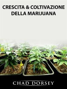 Crescita & Coltivazione Della Marijuana - Hiddenstuff Entertainment - ebook