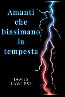Amanti Che Biasimano La Tempesta - James Lawless - ebook