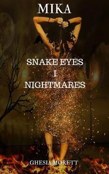 Mika. Snake Eyes. Nightmares.