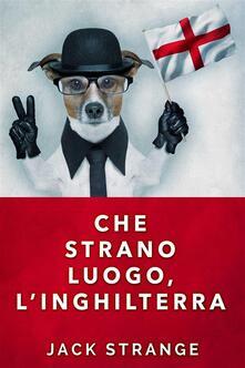 Che Strano Luogo, l'Inghilterra - Jack Strange - ebook