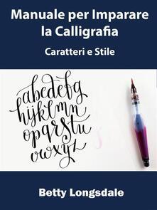 Manuale Per Imparare La Calligrafia: Caratteri E Stile - Hiddenstuff Entertainment - ebook
