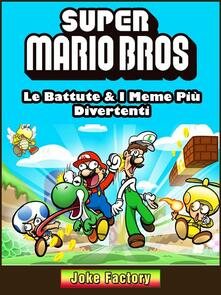 Super Mario Bros: Le Battute & I Meme Più Divertenti - Hiddenstuff Entertainment - ebook
