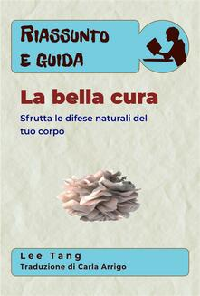 Riassunto E Guida – La Bella Cura - Lee Tang - ebook