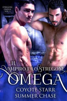 Il Vampiro E Lo Stregone Omega - Coyote Starr,Summer Chase - ebook