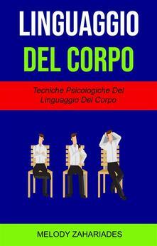 Linguaggio Del Corpo : Tecniche Psicologiche Del Linguaggio Del Corpo - Melody Zahariades - ebook