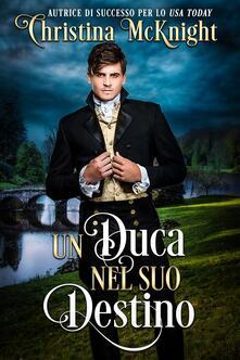 Un Duca Nel Suo Destino - Christina McKnight - ebook