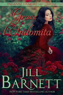 Grace l'Indomita - Jill Barnett - ebook