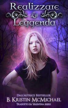Realizzare La Leggenda - B. Kristin McMichael - ebook