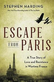 Escape from Paris: Aviators, Spies and Star-Crossed Lovers in Wartime France - Stephen Harding - cover