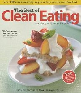 Libro in inglese The Best of Clean Eating: Over 200 Mouthwatering Recipes to Keep You Lean and Healthy