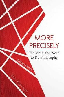 More Precisely: The Math You Need to Do Philosophy - Eric Steinhart - cover