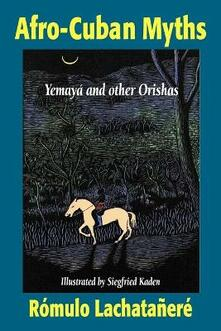 Afro-Cuban Myths: Yemaya and Other Orishas - Romulo Lachatanere - cover