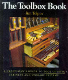 Toolbox Book: A Craftsman's Guide to Tool Chests, Cabinets and S - Jim Tolpin - cover