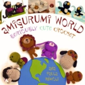 Libro in inglese Amigurumi World: Seriously Cute Crochet  - Ana Paula Rimoli