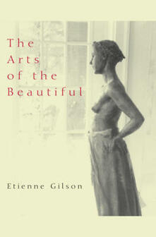 Arts of the Beautiful - Etienne Gilson - cover
