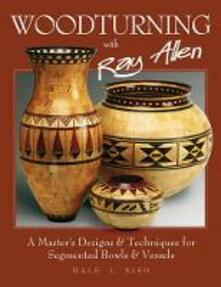 Woodturning with Ray Allen: A Master's Designs & Techniques for Segemented Bowls and Vessels - Dale Nish - cover