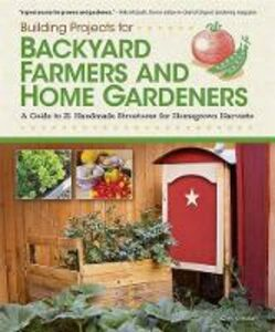 Libro in inglese Building Projects for Backyard Farmers and Home Gardeners: A Guide to 21 Handmade Structures for Homegrown Harvests  - Chris Gleason
