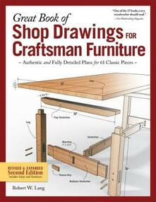Great Book of Shop Drawings for Craftsman Furniture, Revised & Expanded Second Edition: Authentic and Fully Detailed Plans for 61 Classic Pieces - Robert W. Lang - cover