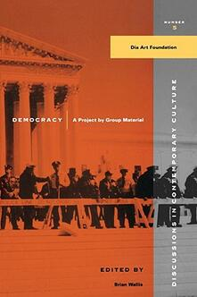Democracy: A Project by Group Material - Brian Wallis - cover