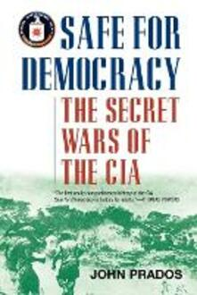 Safe for Democracy: The Secret Wars of the CIA - John Prados - cover