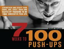 7 Weeks To 100 Push-ups: Strengthen and Sculpt Your Arms, Abs, Chest, Back and Glutes by Training to do 100 Consecutive Push-Ups - Steve Speirs - cover