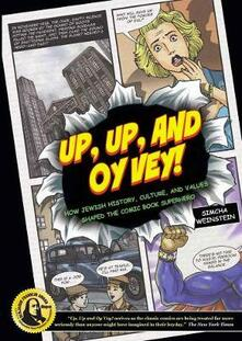 Up, Up And Oy Vey!: How Jewish History, Culture, and Values Shaped the Comic Book Superhero - Simcha Weinstein - cover