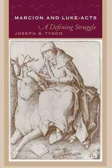 Marcion and Luke-acts: A Defining Struggle - Joseph B. Tyson - cover