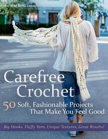 Carefree Crochet: 50 Soft, Fashionable Projects That Make You Feel Good - May Britt Bjella Zamori - cover