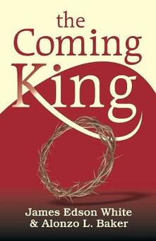 The Coming King - James Edson White,Alonzo L Baker - cover