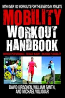 The Mobility Workout Handbook: Over 100 Sequences for Improved Performance, Reduced Injury, and Increased Flexibility - David Kirschen,William Smith,Michael Volkmar - cover