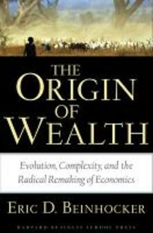 The Origin of Wealth: Evolution, Complexity, And the Radical Remaking of Economics - Eric D Beinhocker - cover