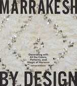 Libro in inglese Marrakesh by Design: Decorating with All the Colors, Patterns, and Magic of Morocco Maryam Montague