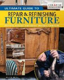 Ultimate Guide to Furniture Repair & Refinishing, 2nd Revised Edition: Restore, Rebuild, and Renew Wooden Furniture - Brian Hingley - cover