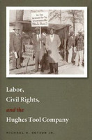 Labor, Civil Rights, and the Hughes Tool Company