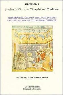 Insediamenti Francescani in Abruzzo nel Duecento e Sviluppo nel '300 e 400 con la Riforma Osservante - Felice Di Virgilio OFM - cover