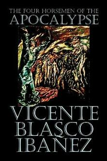The Four Horsemen of the Apocalypse by Vicente Blasco Ib  ez, Fiction, Literary - Vicente Blasco Ibanez - cover