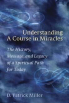 """Understanding A Course In Miraclesa Spiritual Path for Today """" - D. Patrick Miller - cover"""