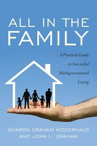 Libro inglese All in the Family: A Practical Guide to Successful Multigenerational Living Sharon Graham Niederhaus , John L. Graham