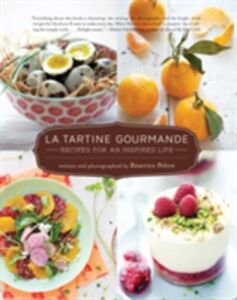 Libro in inglese La Tartine Gourmande: Recipes for an Inspired Life  - Beatrice Peltre