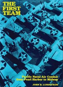 The First Team: Pacific Naval Air Combat from Pearl Harbor to Midway - John B. Lundstrom - cover