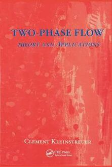 Two-Phase Flow: Theory and Applications - Clement Kleinstreuer - cover