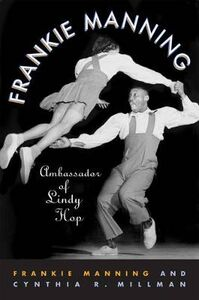 Libro inglese Frankie Manning: Ambassador of Lindy Hop Frankie Manning , Cynthia R. Millman