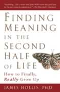 Libro in inglese Finding Meaning in the Second Half of Life: How to Finally, Really Grow Up James Hollis