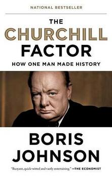 The Churchill Factor: How One Man Made History - Boris Johnson - cover