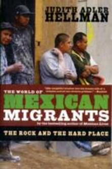 The World Of Mexican Migrants: The Rock and the Hard Place - Judith Adler Hellman - cover